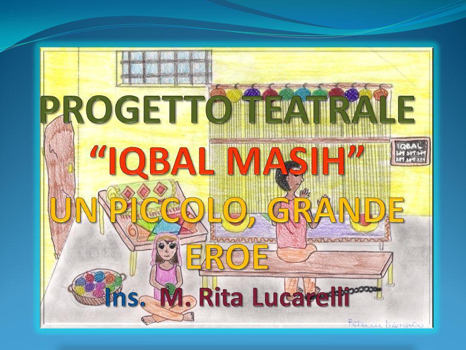 PROGETTO TEATRALE IQBAL MASIH UN PICCOLO, GRANDE EROE Ins. M