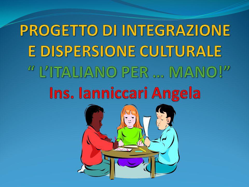 PROGETTO DI INTEGRAZIONE E DISPERSIONE CULTURALE L'ITALIANO PER … MANO! Ins. Ianniccari Angela