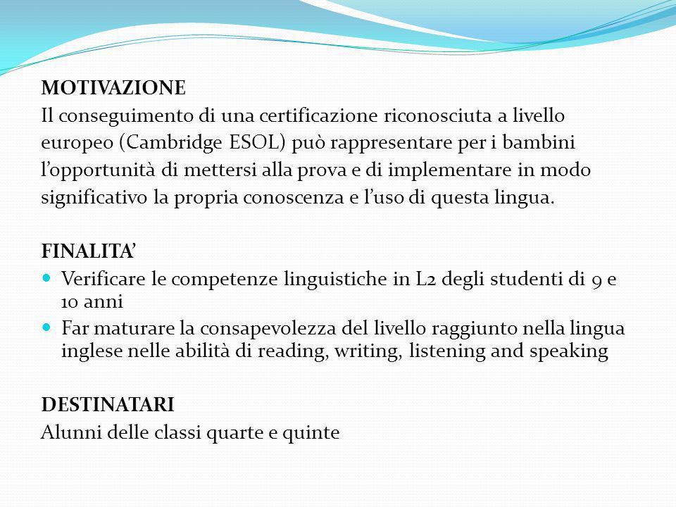 MOTIVAZIONE Il conseguimento di una certificazione riconosciuta a livello. europeo (Cambridge ESOL) può rappresentare per i bambini.