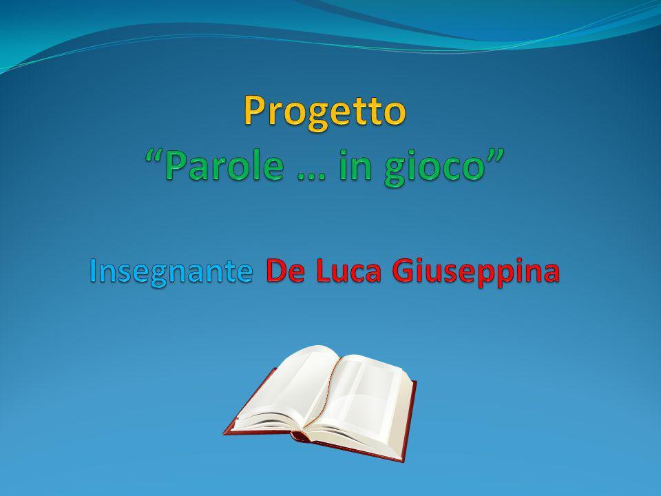 Progetto Parole … in gioco Insegnante De Luca Giuseppina