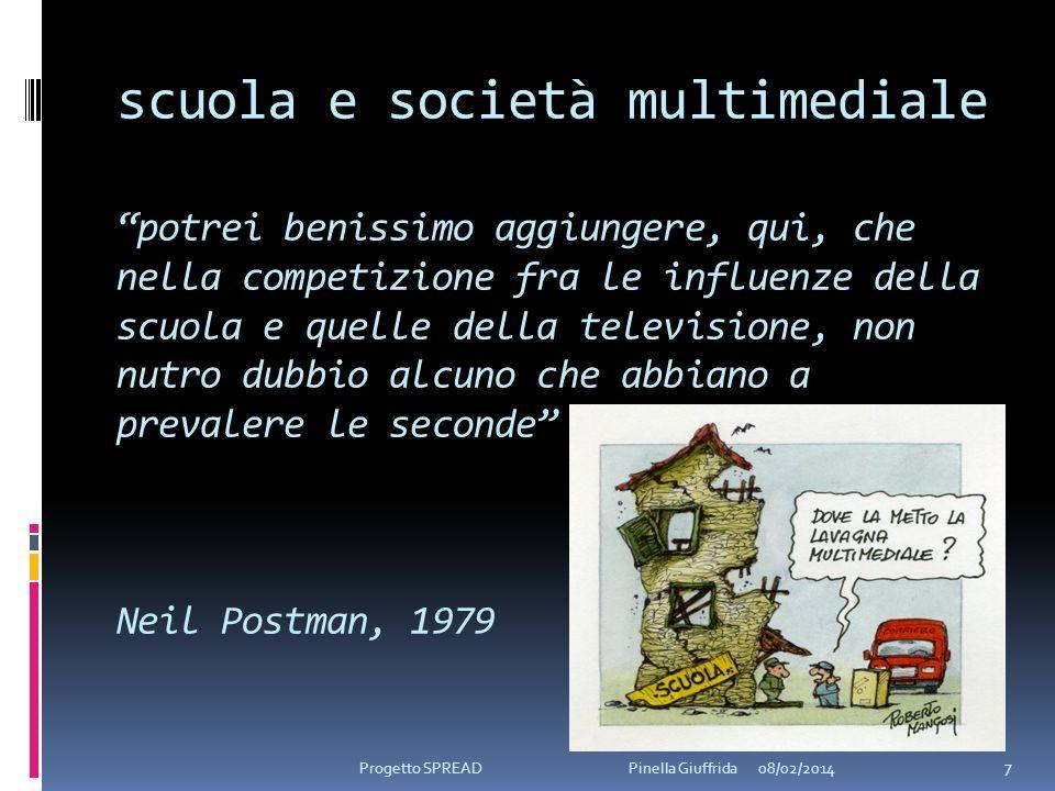 scuola e società multimediale potrei benissimo aggiungere, qui, che nella competizione fra le influenze della scuola e quelle della televisione, non nutro dubbio alcuno che abbiano a prevalere le seconde Neil Postman, 1979