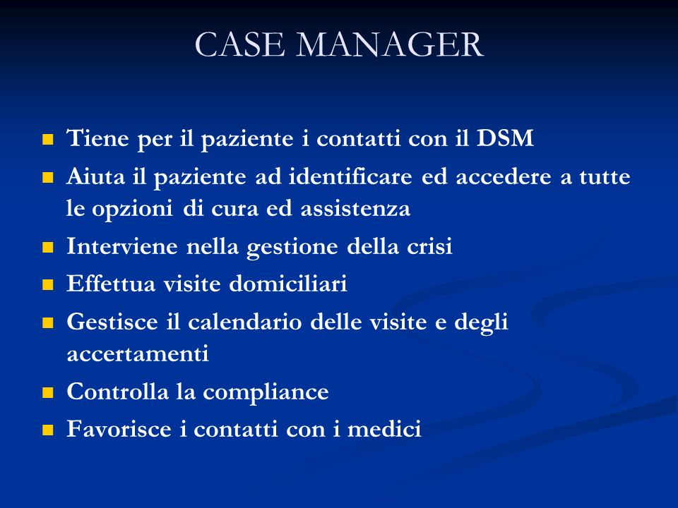 CASE MANAGER Tiene per il paziente i contatti con il DSM
