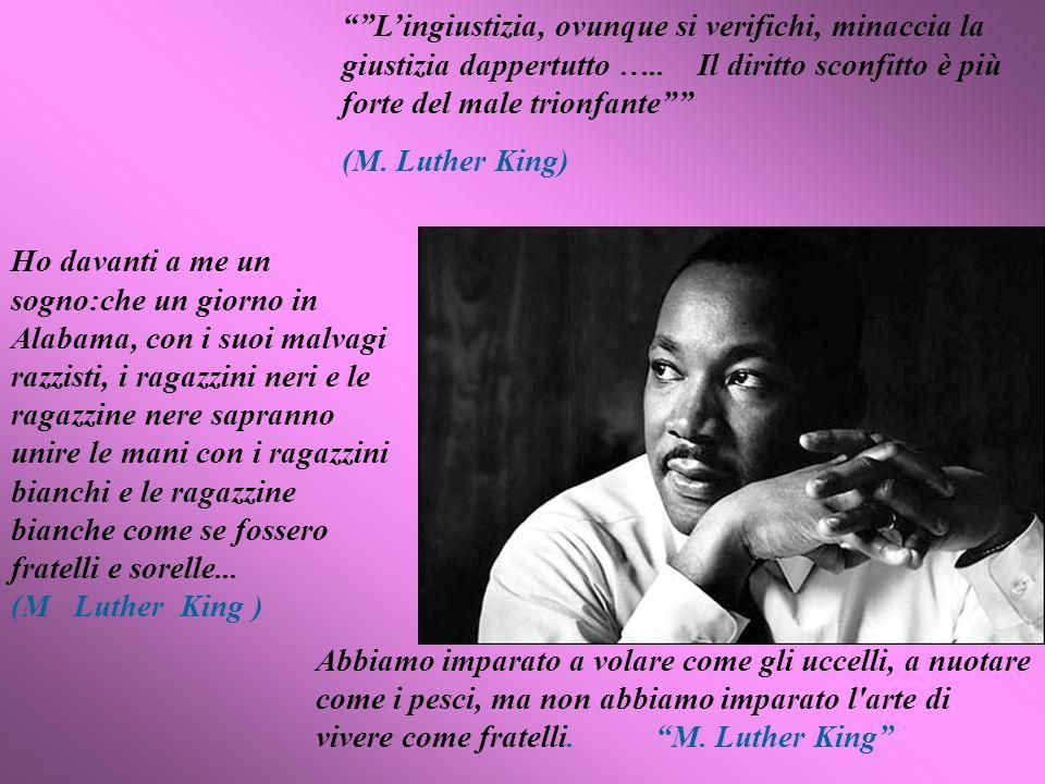 L'ingiustizia, ovunque si verifichi, minaccia la giustizia dappertutto ….. Il diritto sconfitto è più forte del male trionfante