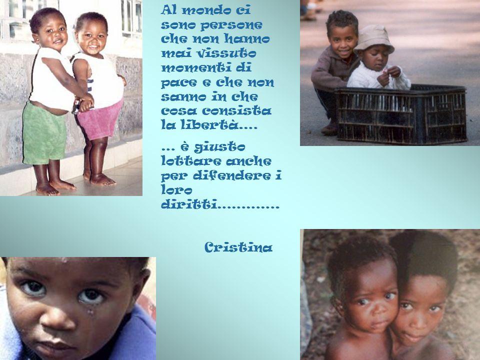 Al mondo ci sono persone che non hanno mai vissuto momenti di pace e che non sanno in che cosa consista la libertà.…