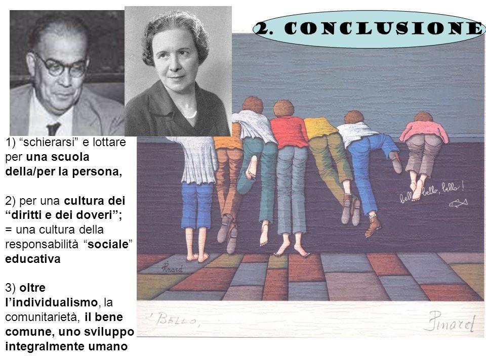 2. conclusione 1) schierarsi e lottare per una scuola della/per la persona, 2) per una cultura dei diritti e dei doveri ;