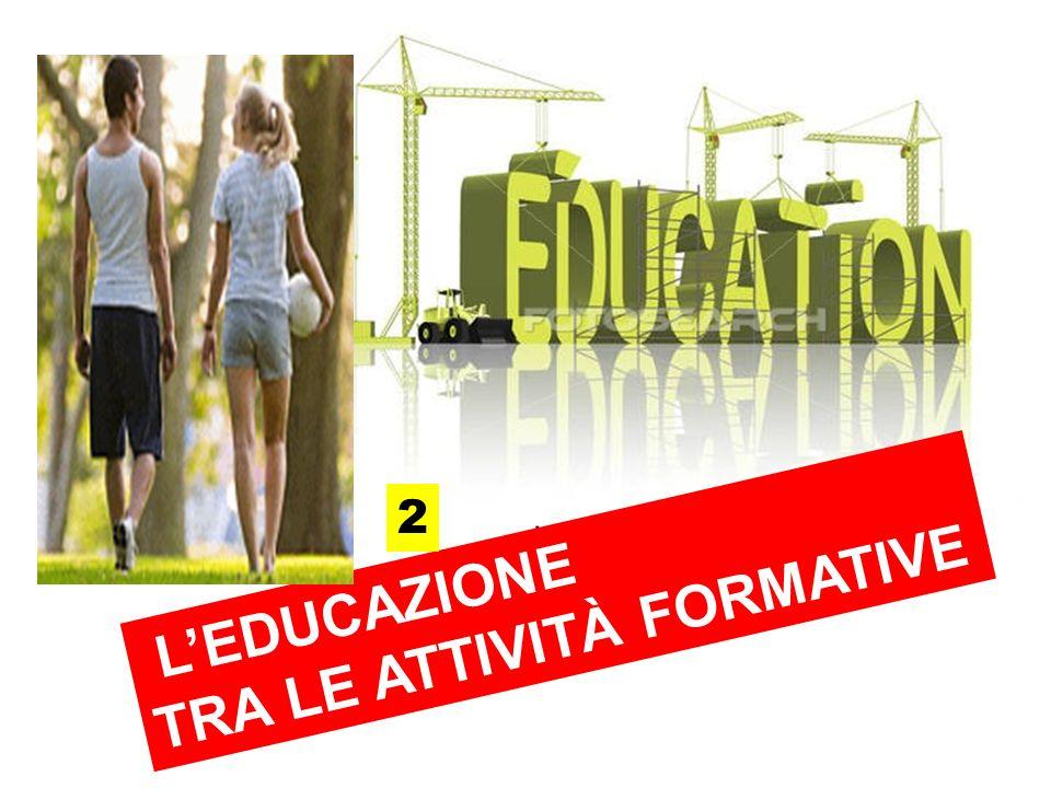L'EDUCAZIONE TRA LE ATTIVITÀ FORMATIVE