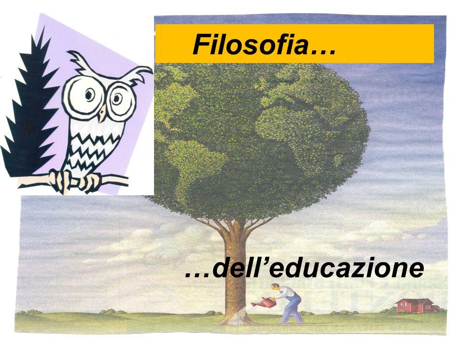 Filosofia… …dell'educazione