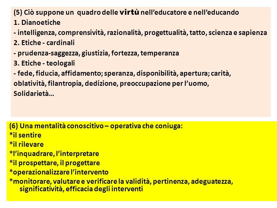 (5) Ciò suppone un quadro delle virtù nell'educatore e nell'educando