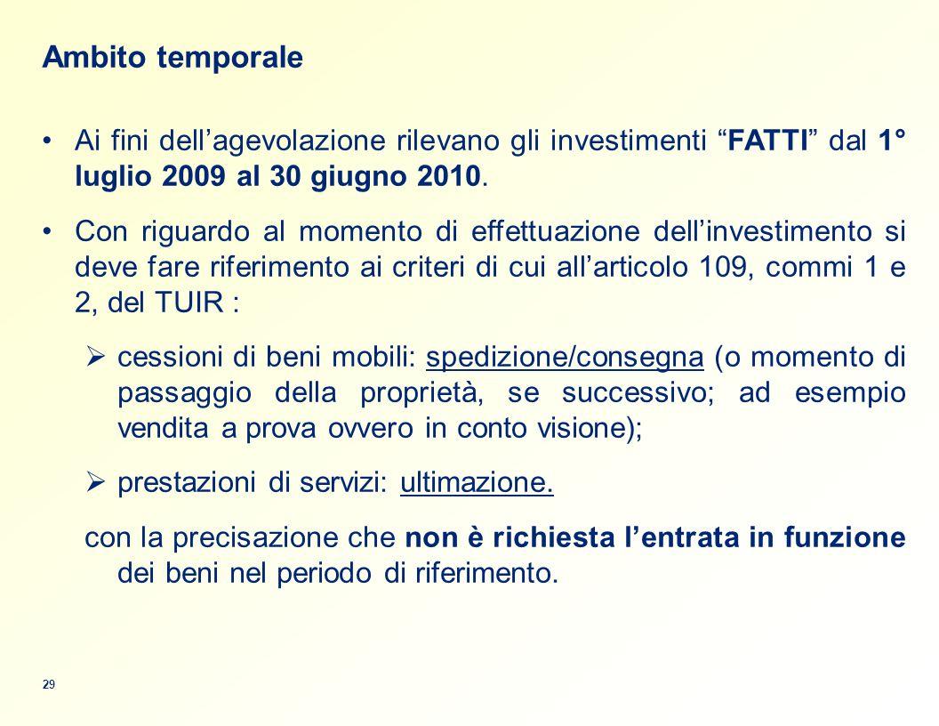 Ambito temporale Ai fini dell'agevolazione rilevano gli investimenti FATTI dal 1° luglio 2009 al 30 giugno 2010.