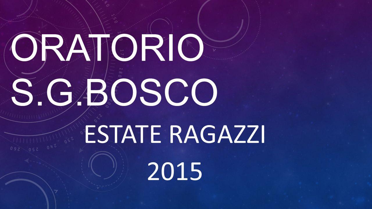 ORATORIO S.G.BOSCO ESTATE RAGAZZI 2015