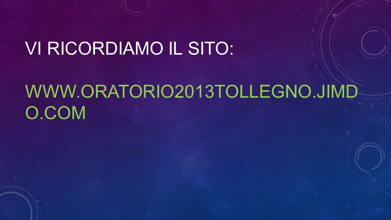Vi ricordiamo il sito: www.oratorio2013Tollegno.jimdo.com