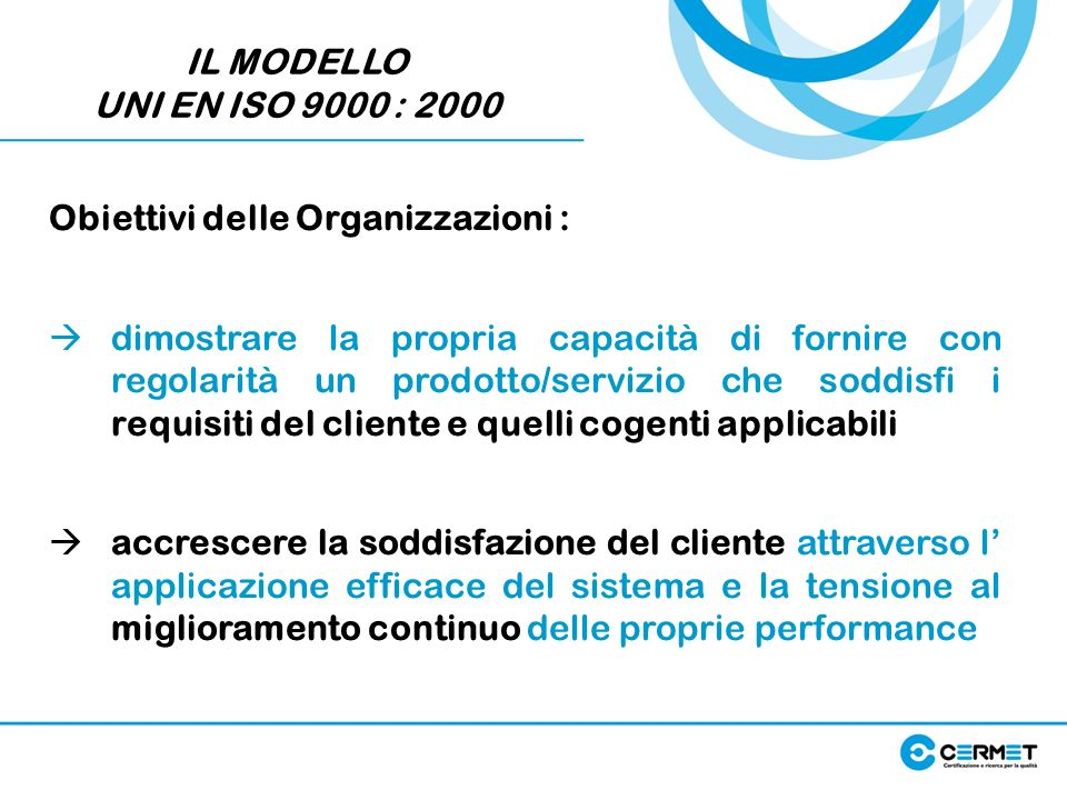 IL MODELLOUNI EN ISO 9000 : 2000. Obiettivi delle Organizzazioni :