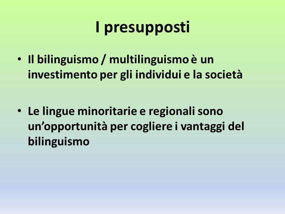 I presupposti Il bilinguismo / multilinguismo è un investimento per gli individui e la società.