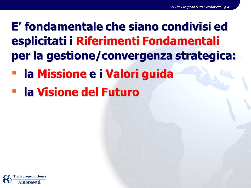 E' fondamentale che siano condivisi ed esplicitati i Riferimenti Fondamentali per la gestione/convergenza strategica: