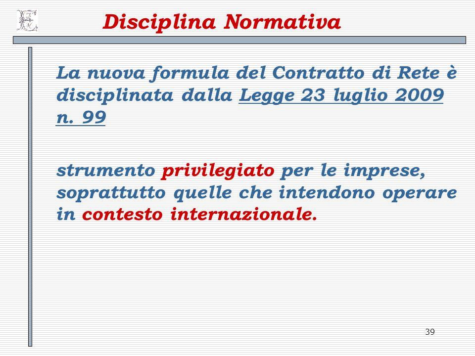 Disciplina Normativa La nuova formula del Contratto di Rete è disciplinata dalla Legge 23 luglio 2009 n. 99.