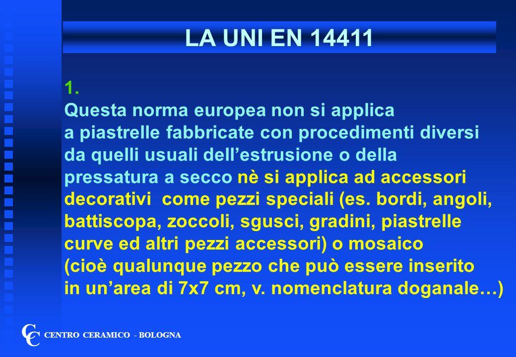 LA UNI EN 14411 C C 1. Questa norma europea non si applica