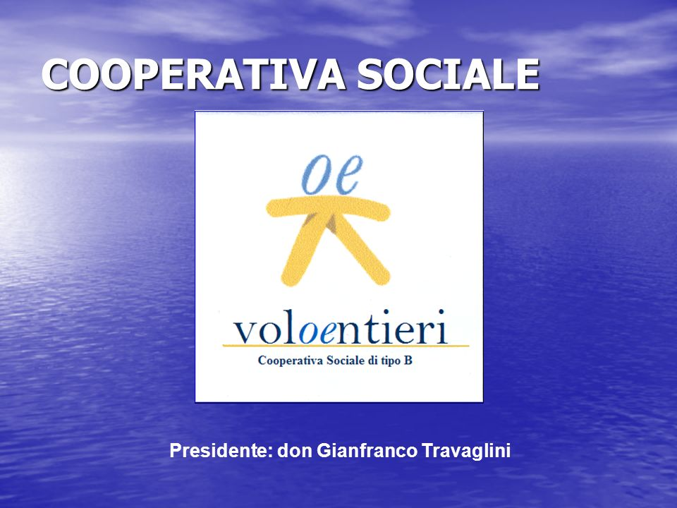 COOPERATIVA SOCIALE Presidente: don Gianfranco Travaglini