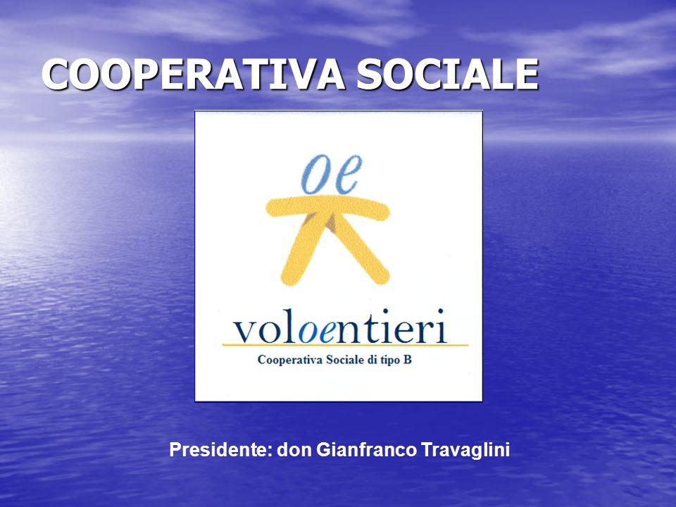 COOPERATIVA SOCIALE Presidente: don Gianfranco Travaglini