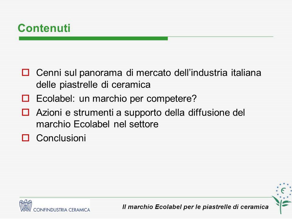Contenuti Cenni sul panorama di mercato dell'industria italiana delle piastrelle di ceramica. Ecolabel: un marchio per competere