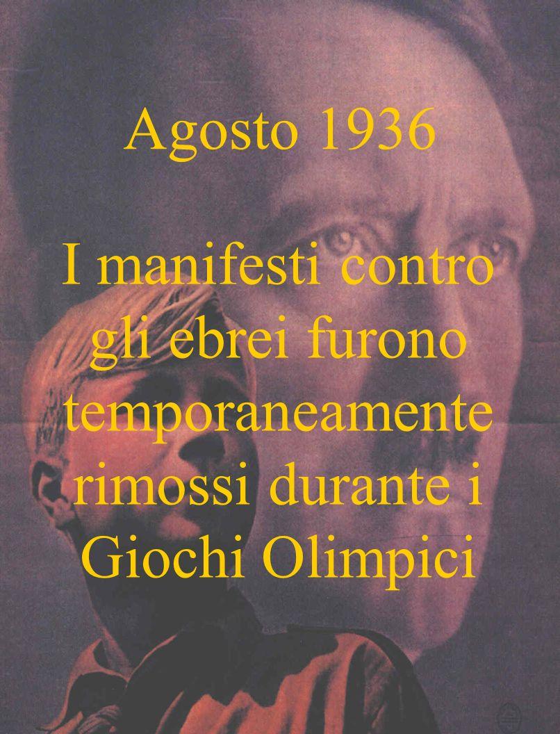 Agosto 1936 I manifesti contro gli ebrei furono temporaneamente rimossi durante i Giochi Olimpici
