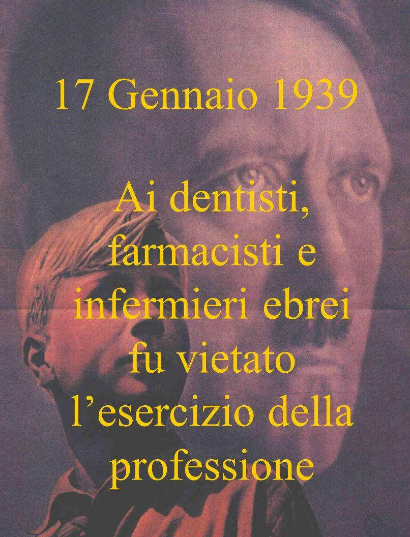 17 Gennaio 1939 Ai dentisti, farmacisti e infermieri ebrei fu vietato l'esercizio della professione