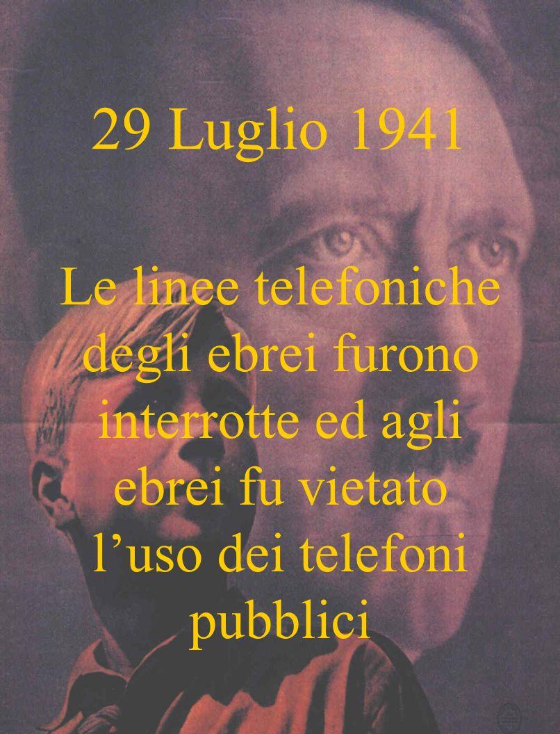 29 Luglio 1941 Le linee telefoniche degli ebrei furono interrotte ed agli ebrei fu vietato l'uso dei telefoni pubblici.