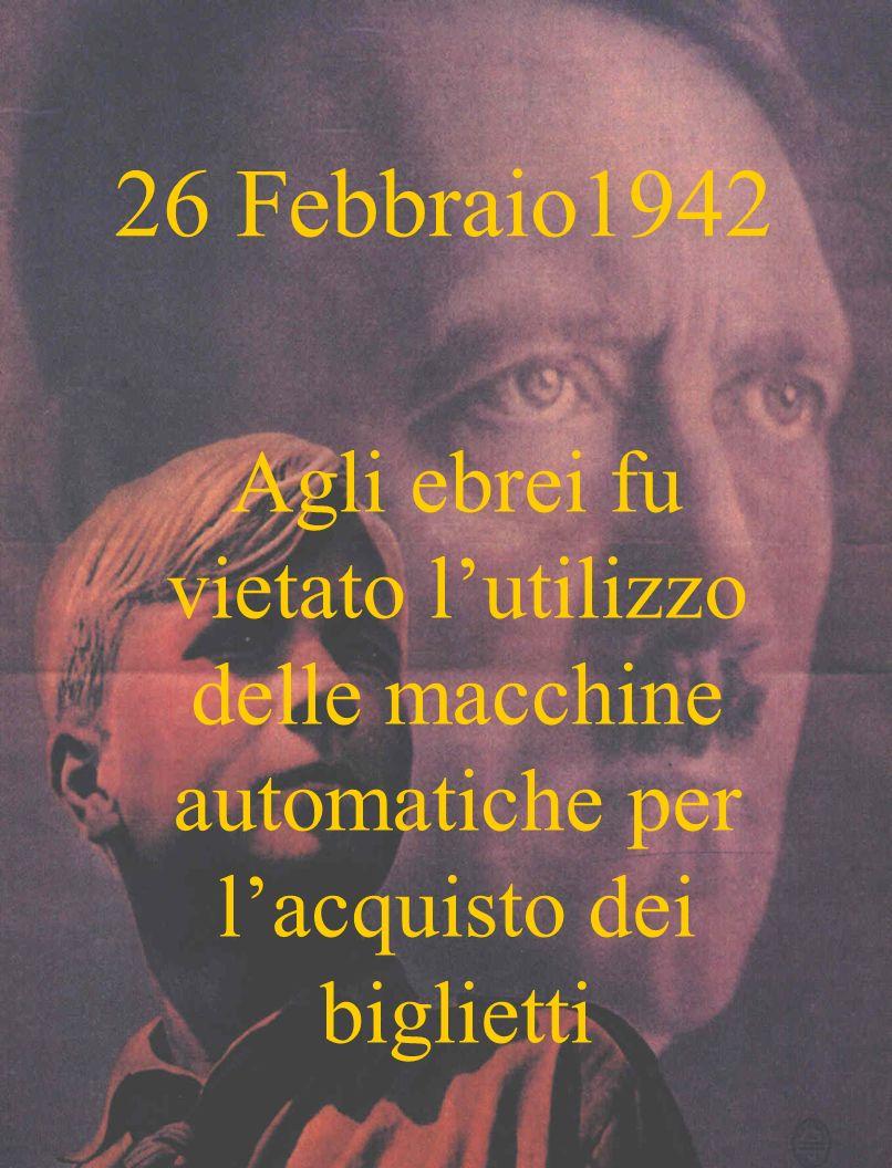 26 Febbraio1942 Agli ebrei fu vietato l'utilizzo delle macchine automatiche per l'acquisto dei biglietti.