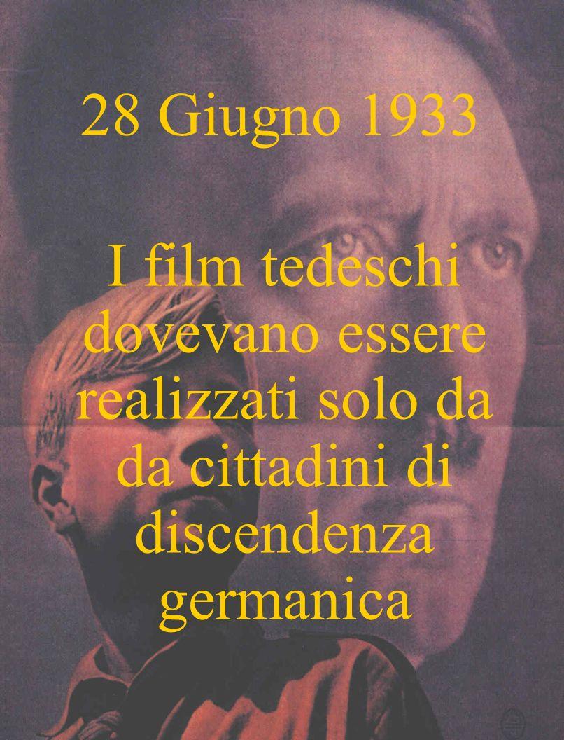 28 Giugno 1933 I film tedeschi dovevano essere realizzati solo da da cittadini di discendenza germanica.
