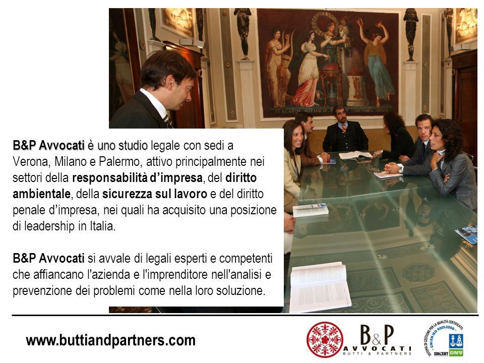 B&P Avvocati è uno studio legale con sedi a Verona, Milano e Palermo, attivo principalmente nei settori della responsabilità d'impresa, del diritto ambientale, della sicurezza sul lavoro e del diritto penale d'impresa, nei quali ha acquisito una posizione di leadership in Italia.