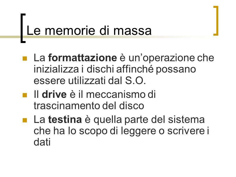 Le memorie di massa La formattazione è un'operazione che inizializza i dischi affinché possano essere utilizzati dal S.O.