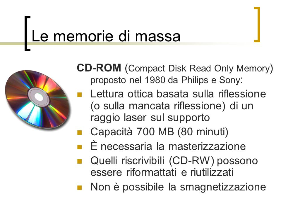 Le memorie di massa CD-ROM (Compact Disk Read Only Memory) proposto nel 1980 da Philips e Sony:
