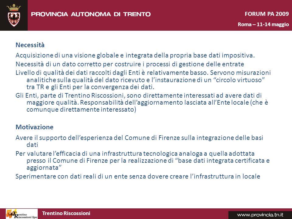 FORUM PA 2009 Roma – 11-14 maggio. Necessità. Acquisizione di una visione globale e integrata della propria base dati impositiva.