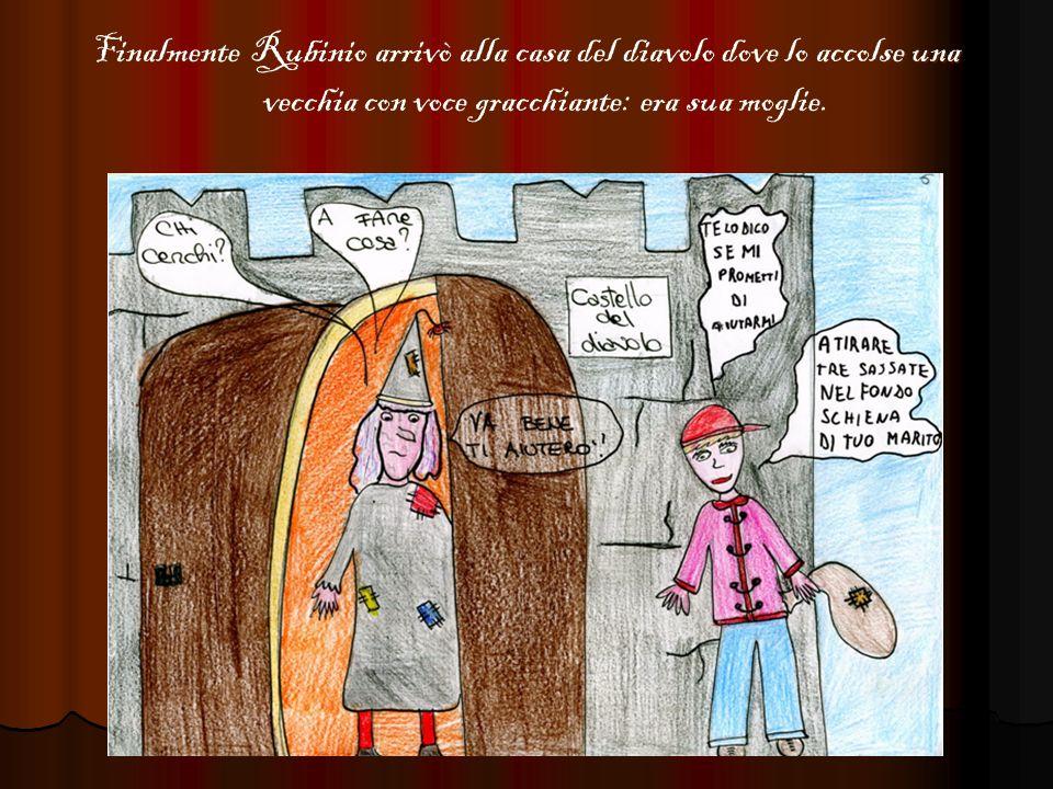 Finalmente Rubinio arrivò alla casa del diavolo dove lo accolse una vecchia con voce gracchiante: era sua moglie.