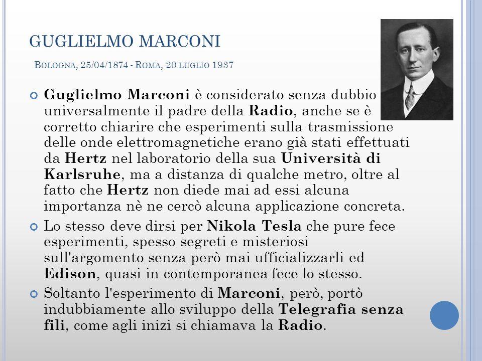 GUGLIELMO MARCONI Bologna, 25/04/1874 - Roma, 20 luglio 1937