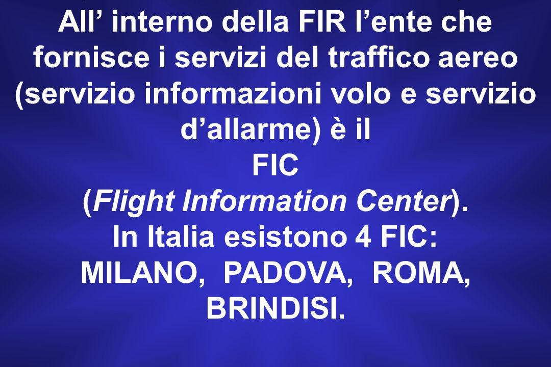 (Flight Information Center). In Italia esistono 4 FIC: