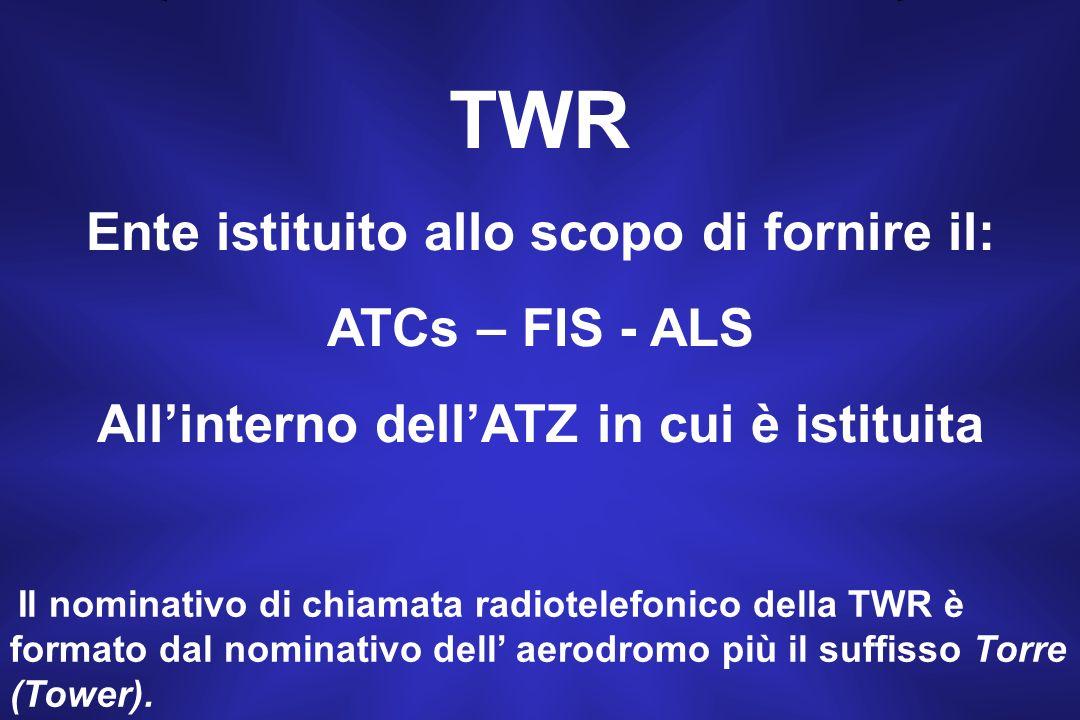 TWR Ente istituito allo scopo di fornire il: ATCs – FIS - ALS
