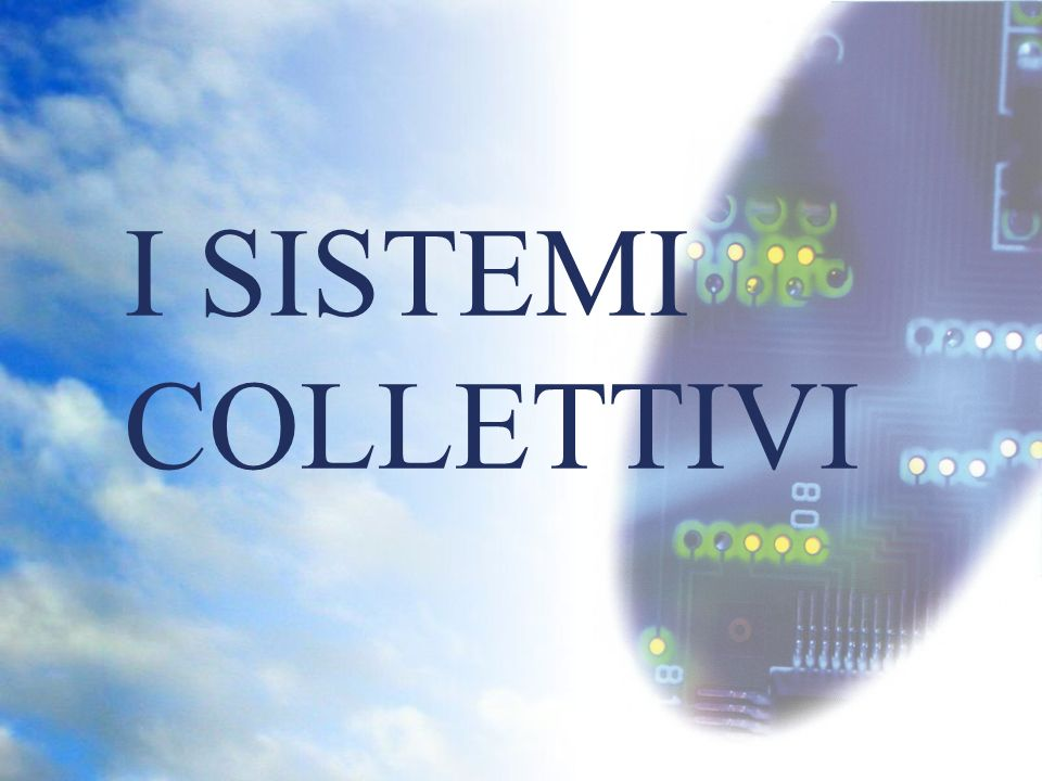 I SISTEMI COLLETTIVI