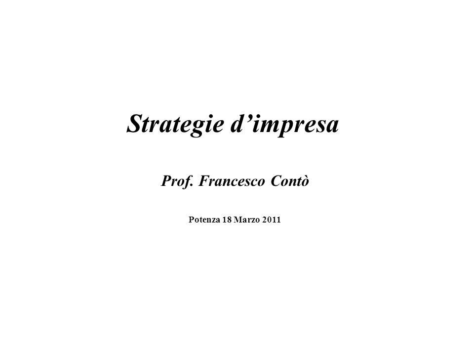 Strategie d'impresa Prof. Francesco Contò Potenza 18 Marzo 2011
