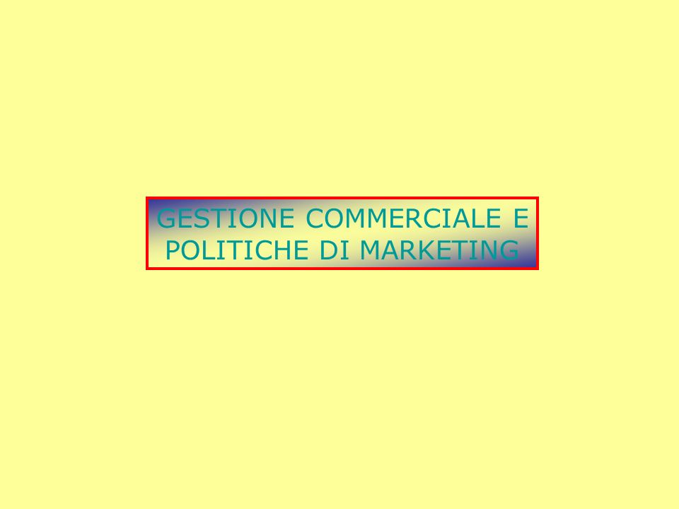 GESTIONE COMMERCIALE E POLITICHE DI MARKETING
