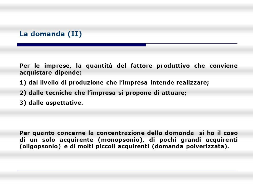 La domanda (II) Per le imprese, la quantità del fattore produttivo che conviene acquistare dipende: