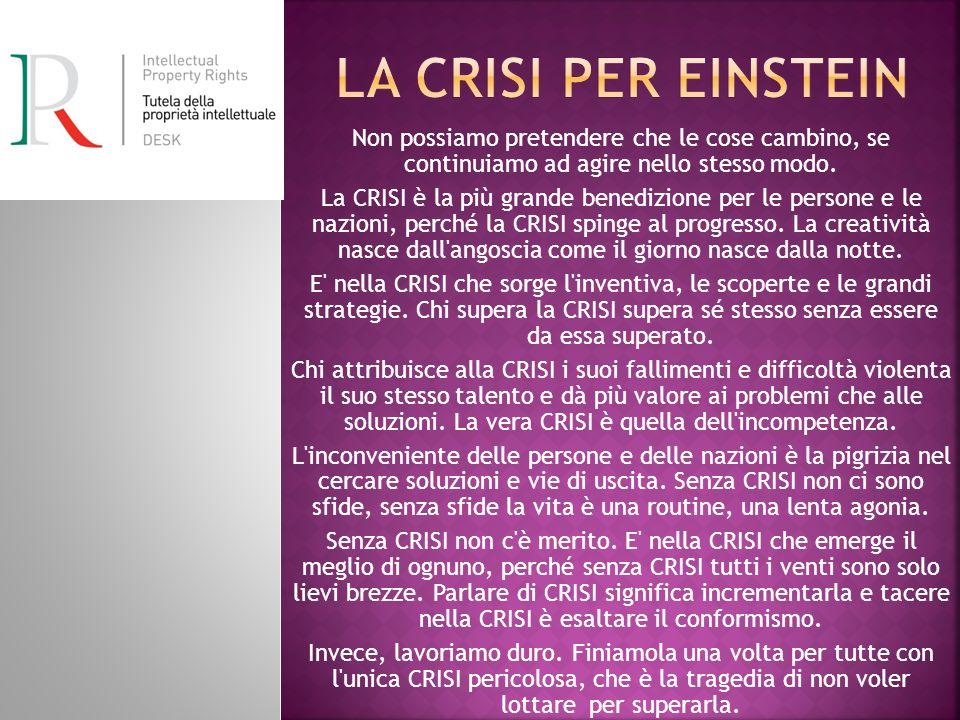 La crisi per Einstein Non possiamo pretendere che le cose cambino, se continuiamo ad agire nello stesso modo.