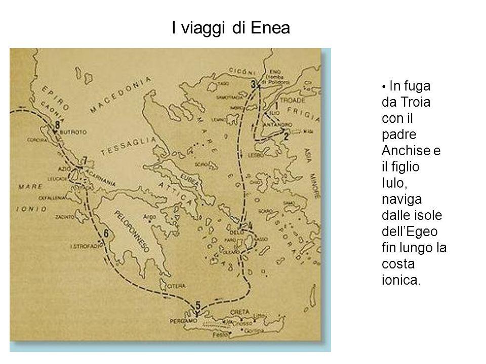 I viaggi di Enea In fuga da Troia con il padre Anchise e il figlio Iulo, naviga dalle isole dell'Egeo fin lungo la costa ionica.