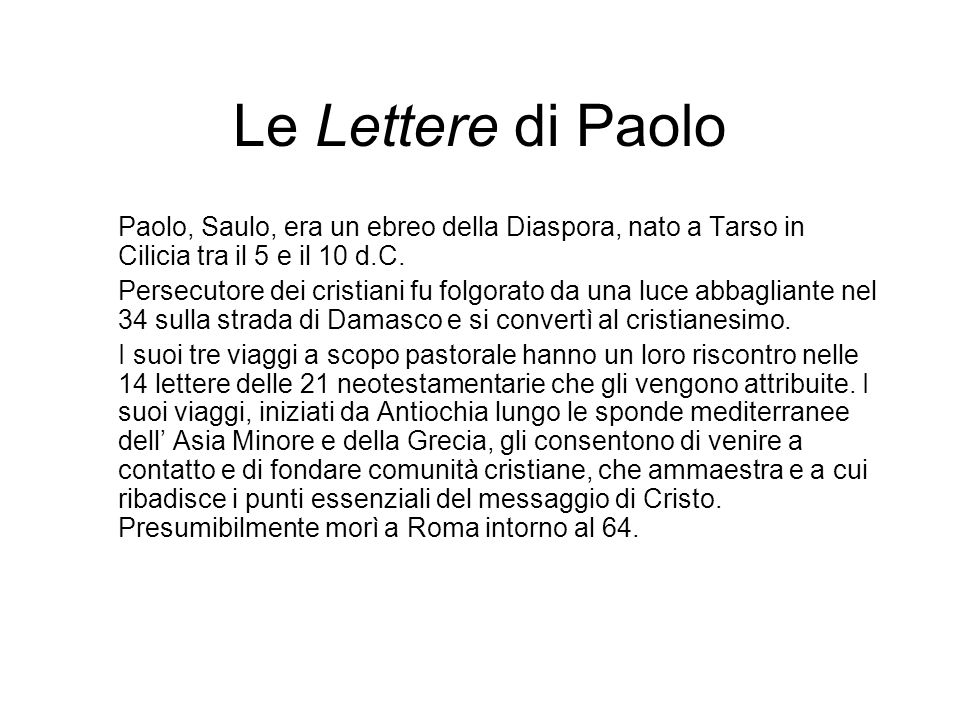 Le Lettere di Paolo Paolo, Saulo, era un ebreo della Diaspora, nato a Tarso in Cilicia tra il 5 e il 10 d.C.
