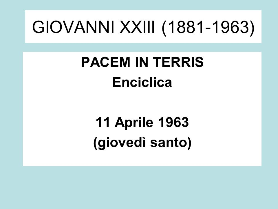 PACEM IN TERRIS Enciclica 11 Aprile 1963 (giovedì santo)