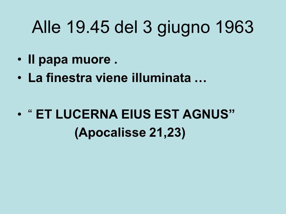 Alle 19.45 del 3 giugno 1963 Il papa muore .