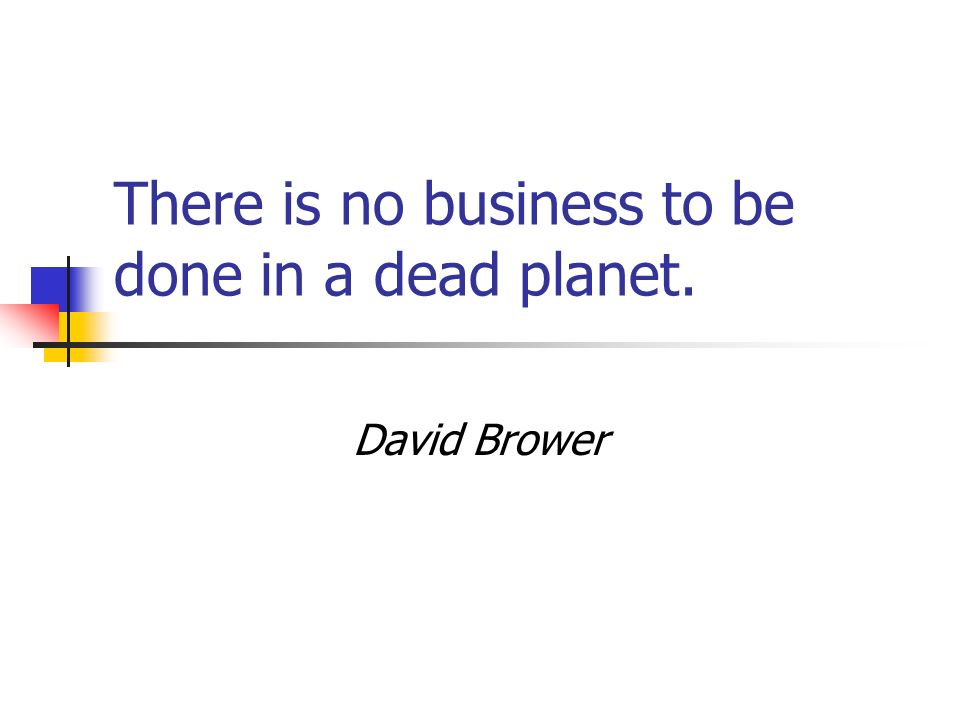 There is no business to be done in a dead planet.
