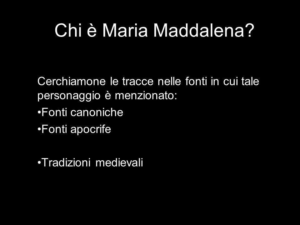 Chi è Maria Maddalena Cerchiamone le tracce nelle fonti in cui tale personaggio è menzionato: Fonti canoniche.