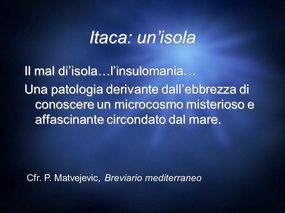 Itaca: un'isola Il mal di'isola…l'insulomania…