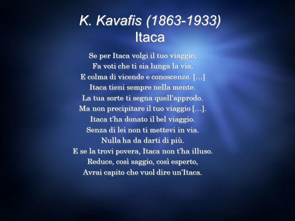 K. Kavafis (1863-1933) Itaca Se per Itaca volgi il tuo viaggio,
