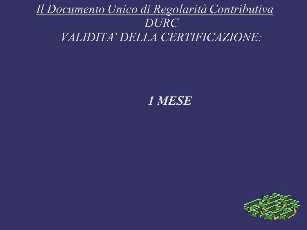 Il Documento Unico di Regolarità Contributiva DURC VALIDITA DELLA CERTIFICAZIONE: